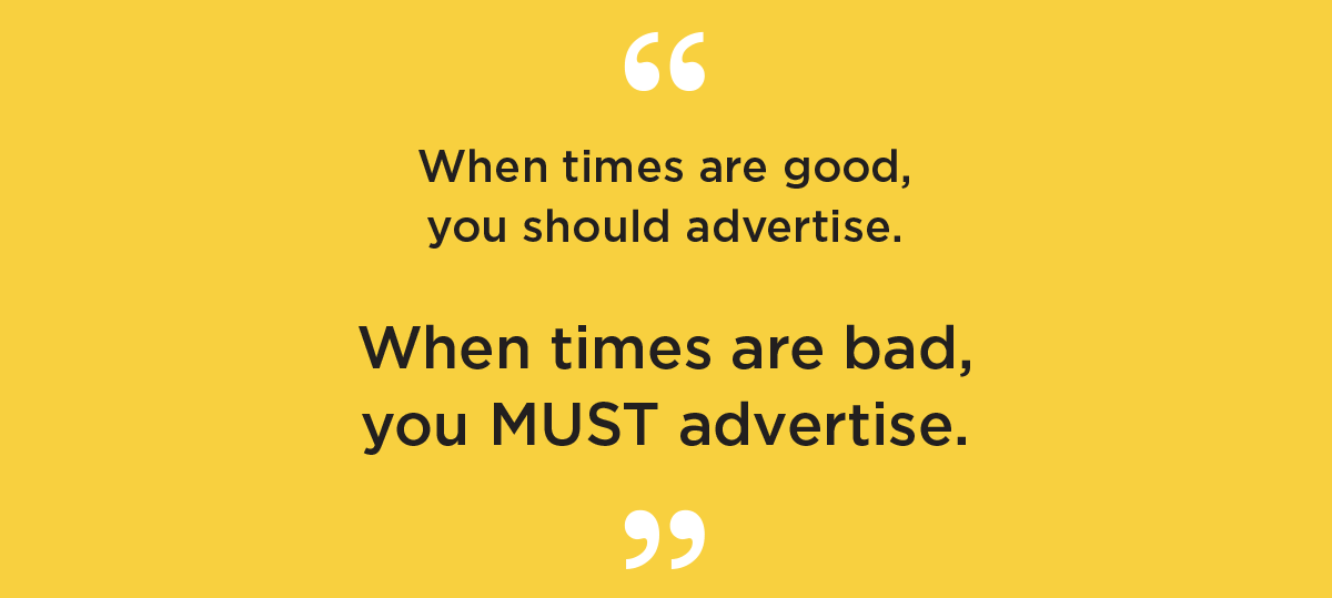you must advertise in times of recession.
